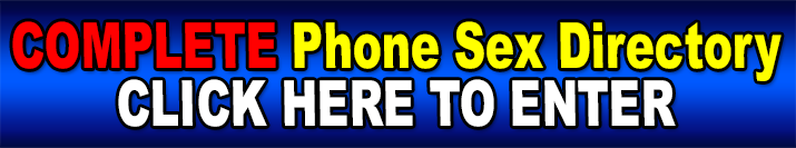Complete Phone Sex Directory - Click here to enter